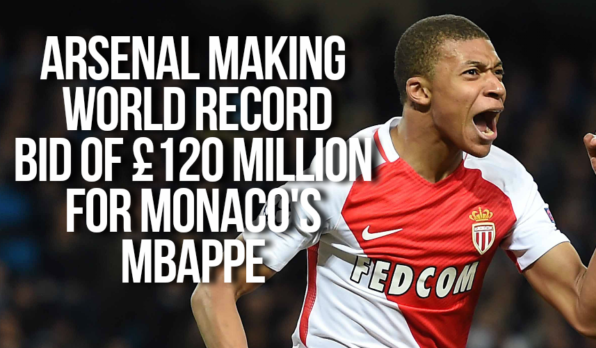 Arsenal are making a world record bid of £120 million bid for Monaco and French wunderkid, Kylian Mbappe