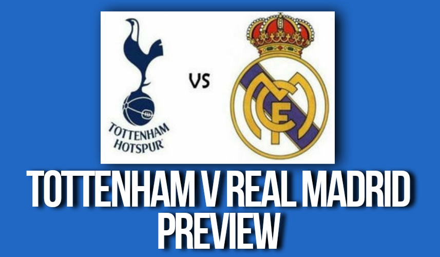 Tottenham Hotspur v Real Madrid preview