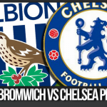 West Bromwich vs Chelsea Preview