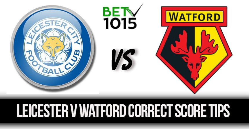 Leicester Vs Watford Tips and Preview